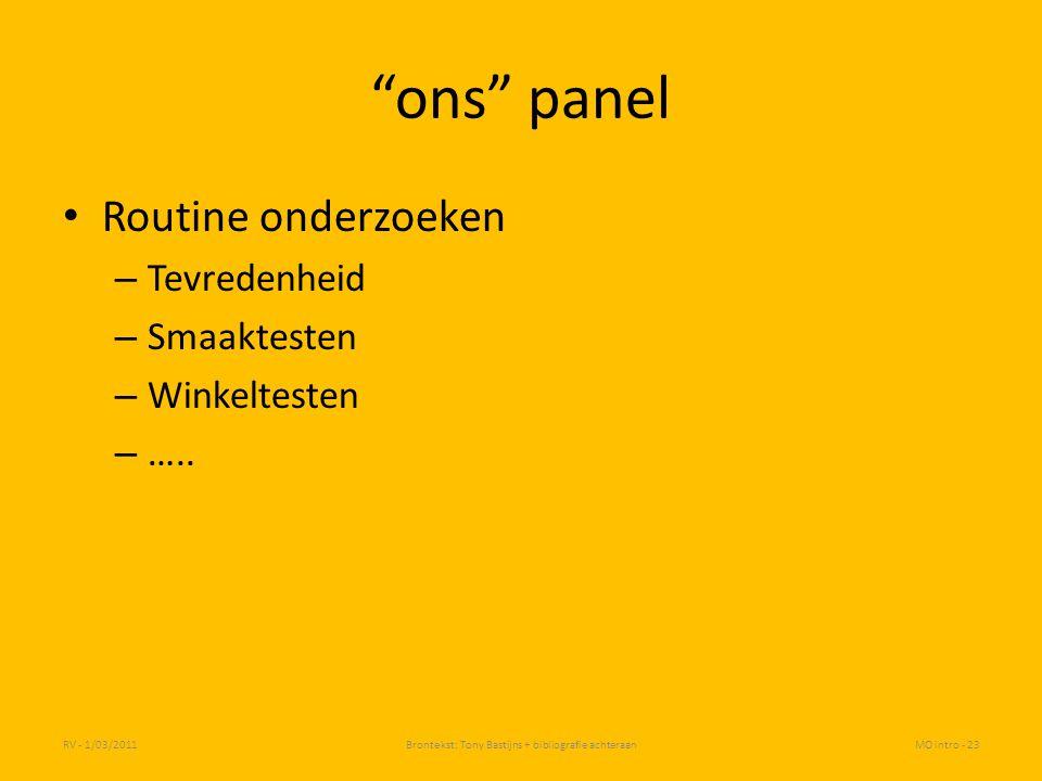 """""""ons"""" panel Routine onderzoeken – Tevredenheid – Smaaktesten – Winkeltesten – ….. RV - 1/03/2011Brontekst: Tony Bastijns + bibliografie achteraanMO in"""