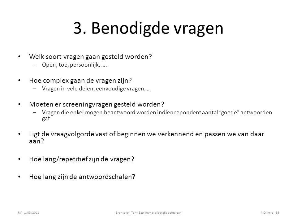 3. Benodigde vragen Welk soort vragen gaan gesteld worden? – Open, toe, persoonlijk, …. Hoe complex gaan de vragen zijn? – Vragen in vele delen, eenvo