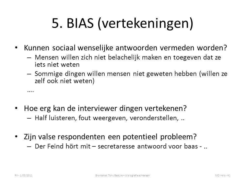 5. BIAS (vertekeningen) Kunnen sociaal wenselijke antwoorden vermeden worden? – Mensen willen zich niet belachelijk maken en toegeven dat ze iets niet
