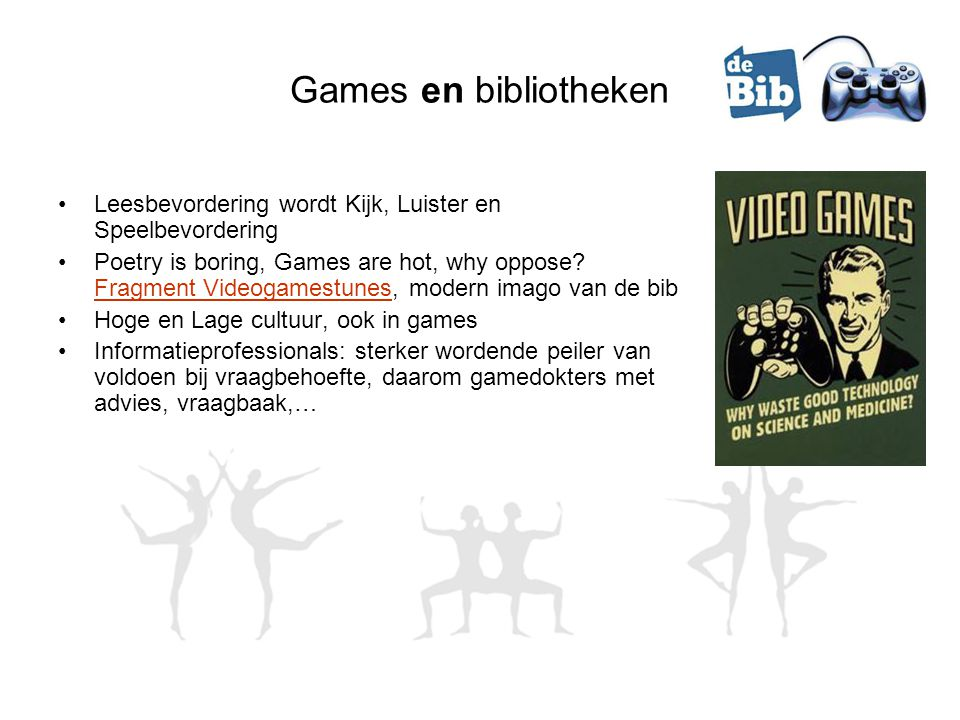 Games en bibliotheken Leesbevordering wordt Kijk, Luister en Speelbevordering Poetry is boring, Games are hot, why oppose.