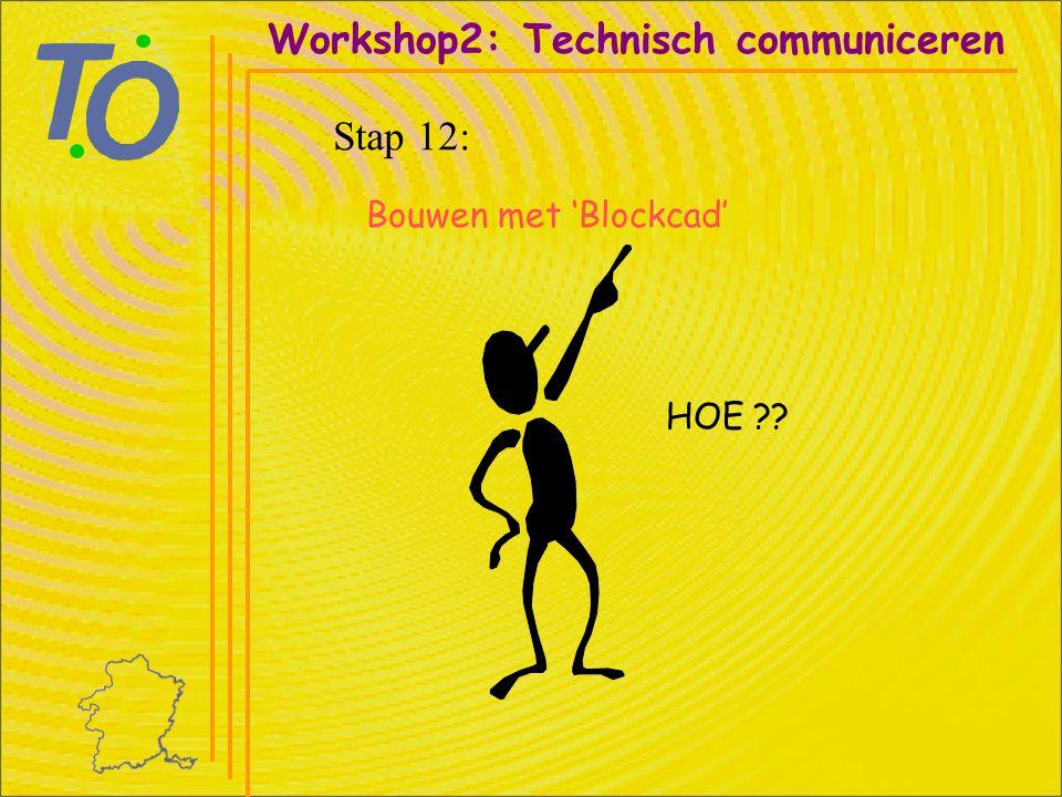 Workshop2: Technisch communiceren Stap 12: Bouwen met 'Blockcad' HOE ??