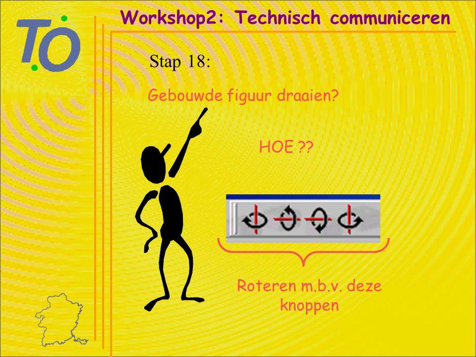 Workshop2: Technisch communiceren Stap 18: Gebouwde figuur draaien? HOE ?? Roteren m.b.v. deze knoppen