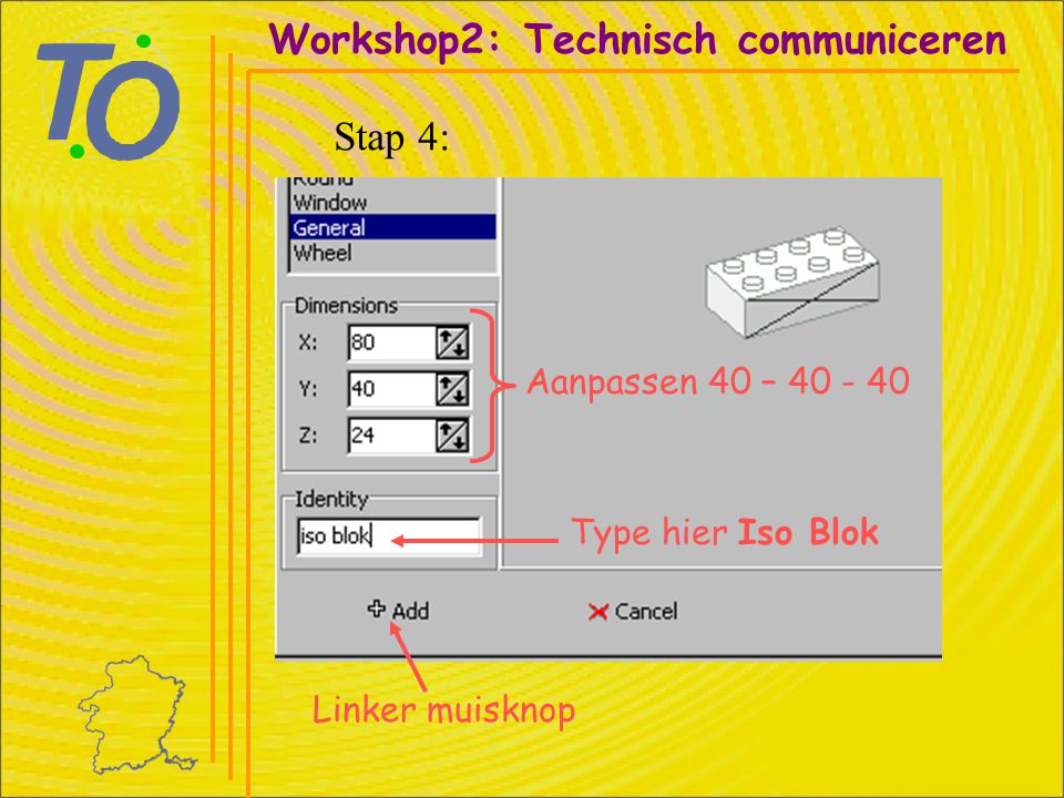 Aanpassen 40 – 40 - 40 Linker muisknop Workshop2: Technisch communiceren Stap 4: Type hier Iso Blok