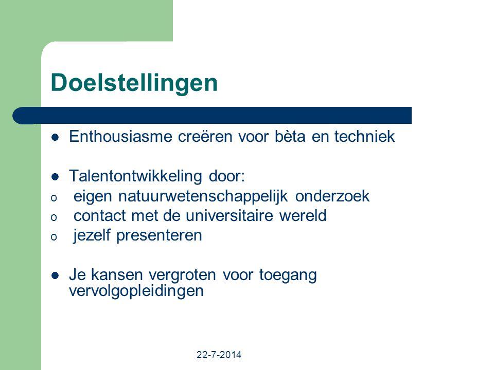 22-7-2014 Doelstellingen Enthousiasme creëren voor bèta en techniek Talentontwikkeling door: o eigen natuurwetenschappelijk onderzoek o contact met de