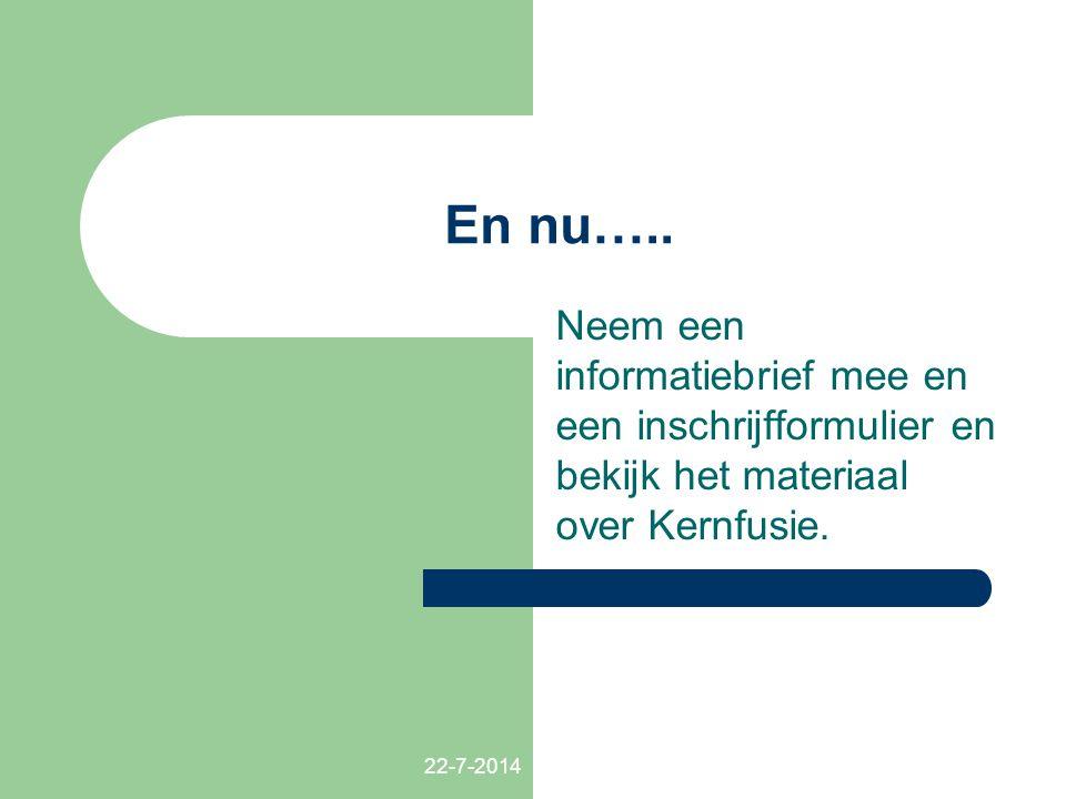 22-7-2014 En nu….. Neem een informatiebrief mee en een inschrijfformulier en bekijk het materiaal over Kernfusie.