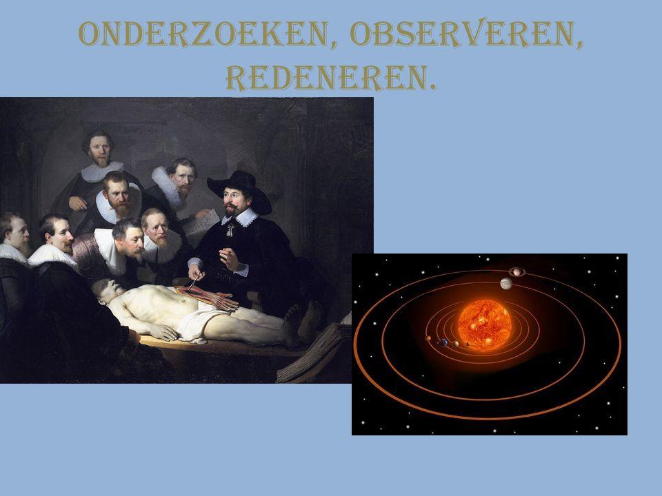 Onderzoeken, Observeren, Redeneren.