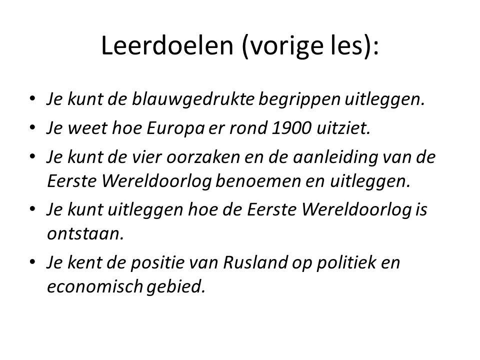 Leerdoelen (vorige les): Je kunt de blauwgedrukte begrippen uitleggen. Je weet hoe Europa er rond 1900 uitziet. Je kunt de vier oorzaken en de aanleid