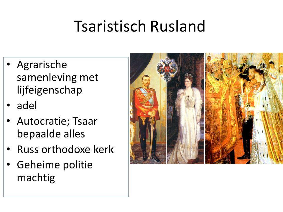 Tsaristisch Rusland Agrarische samenleving met lijfeigenschap adel Autocratie; Tsaar bepaalde alles Russ orthodoxe kerk Geheime politie machtig