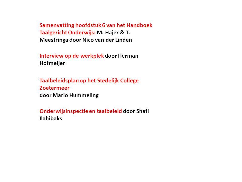 Onderwijsinspectie en taalbeleid door Shafi Ilahibaks Interview op de werkplek door Herman Hofmeijer Taalbeleidsplan op het Stedelijk College Zoetermeer door Mario Hummeling Samenvatting hoofdstuk 6 van het Handboek Taalgericht Onderwijs: M.