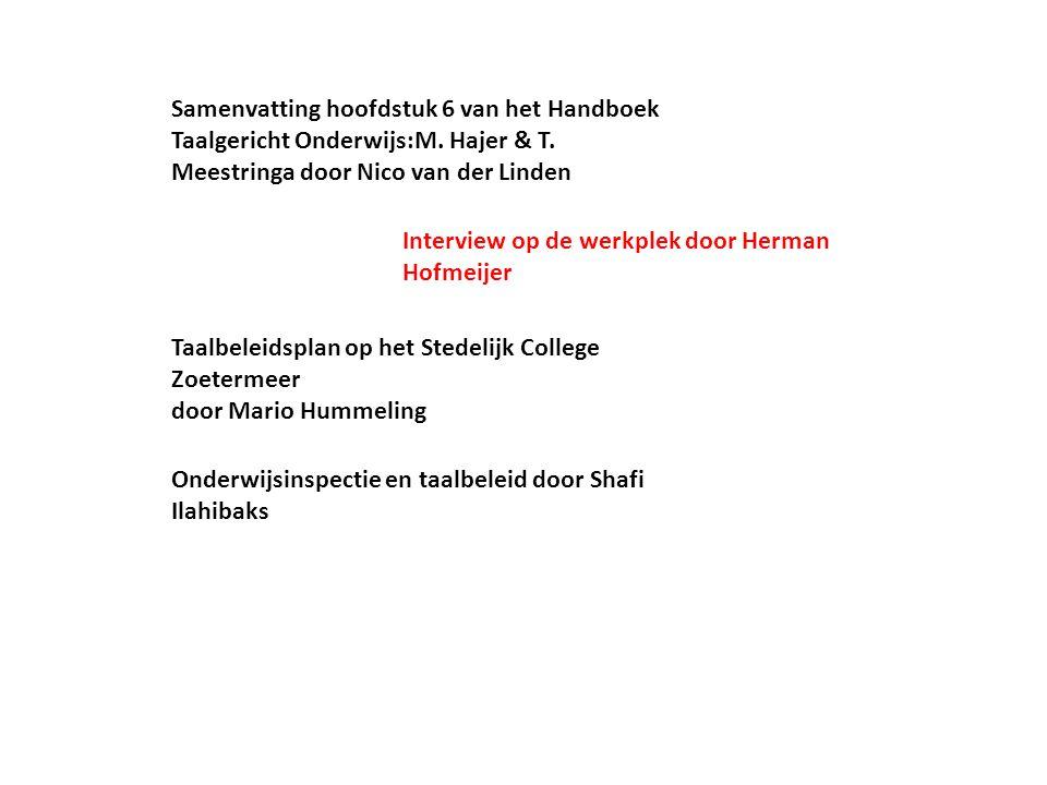 Onderwijsinspectie en taalbeleid door Shafi Ilahibaks Interview op de werkplek door Herman Hofmeijer Taalbeleidsplan op het Stedelijk College Zoetermeer door Mario Hummeling Samenvatting hoofdstuk 6 van het Handboek Taalgericht Onderwijs:M.
