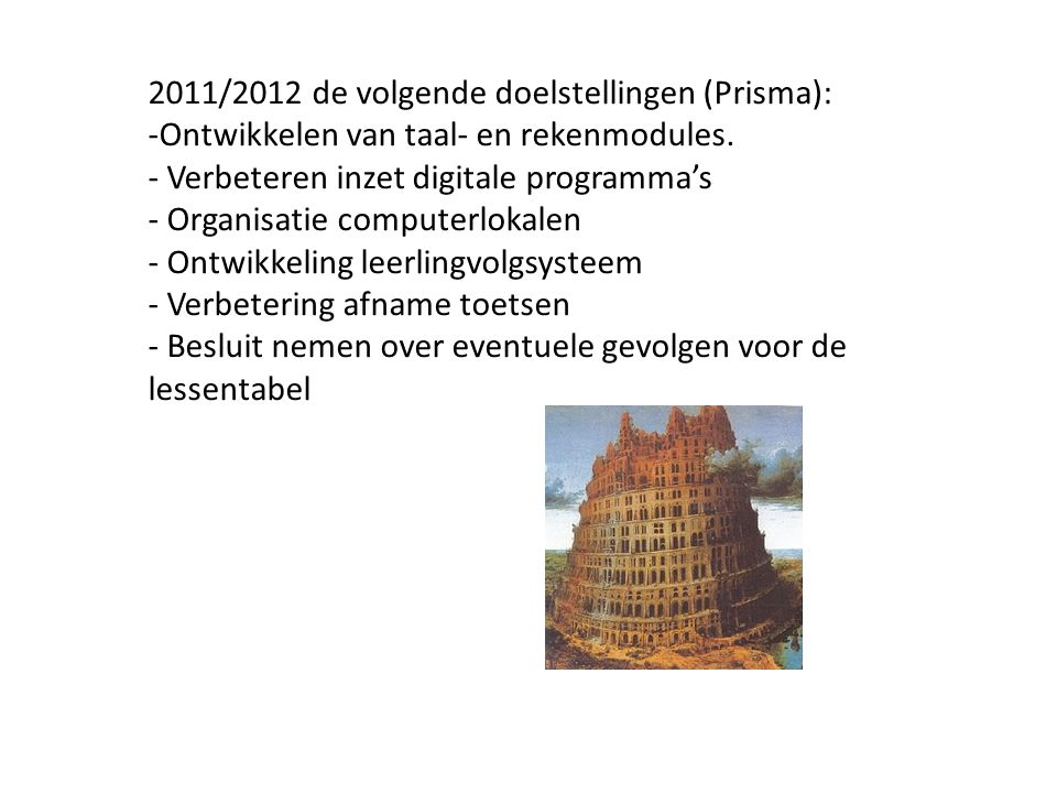 2011/2012 de volgende doelstellingen (Prisma): -Ontwikkelen van taal- en rekenmodules. - Verbeteren inzet digitale programma's - Organisatie computerl