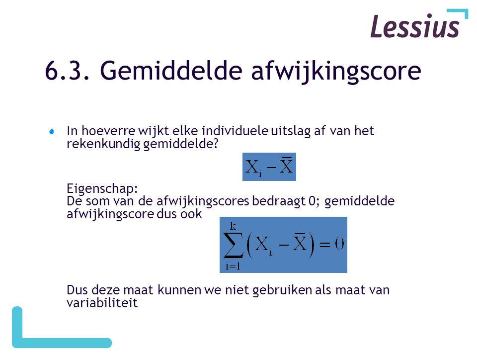 6.3. Gemiddelde afwijkingscore  In hoeverre wijkt elke individuele uitslag af van het rekenkundig gemiddelde? Eigenschap: De som van de afwijkingscor