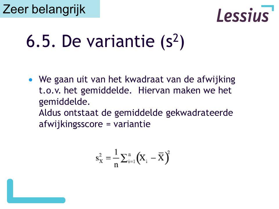 6.5. De variantie (s 2 )  We gaan uit van het kwadraat van de afwijking t.o.v. het gemiddelde. Hiervan maken we het gemiddelde. Aldus ontstaat de gem