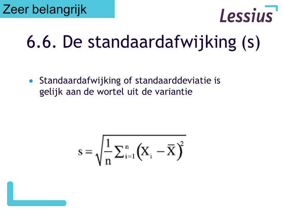 6.6. De standaardafwijking (s)  Standaardafwijking of standaarddeviatie is gelijk aan de wortel uit de variantie Zeer belangrijk