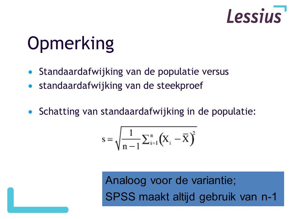 Opmerking  Standaardafwijking van de populatie versus  standaardafwijking van de steekproef  Schatting van standaardafwijking in de populatie: Anal