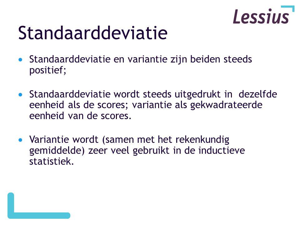 Standaarddeviatie  Standaarddeviatie en variantie zijn beiden steeds positief;  Standaarddeviatie wordt steeds uitgedrukt in dezelfde eenheid als de