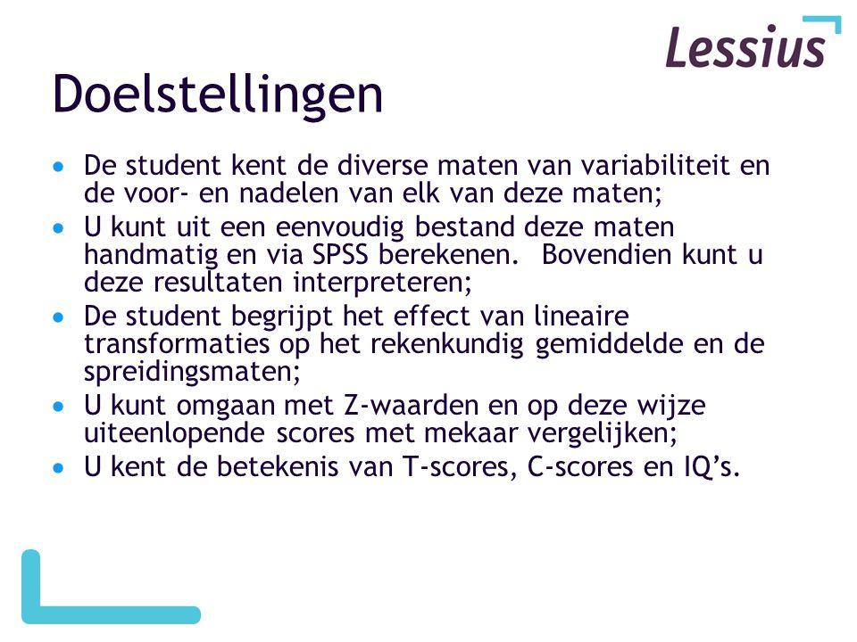 Doelstellingen  De student kent de diverse maten van variabiliteit en de voor- en nadelen van elk van deze maten;  U kunt uit een eenvoudig bestand