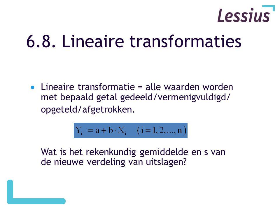 6.8. Lineaire transformaties  Lineaire transformatie = alle waarden worden met bepaald getal gedeeld/vermenigvuldigd/ opgeteld/afgetrokken. Wat is he