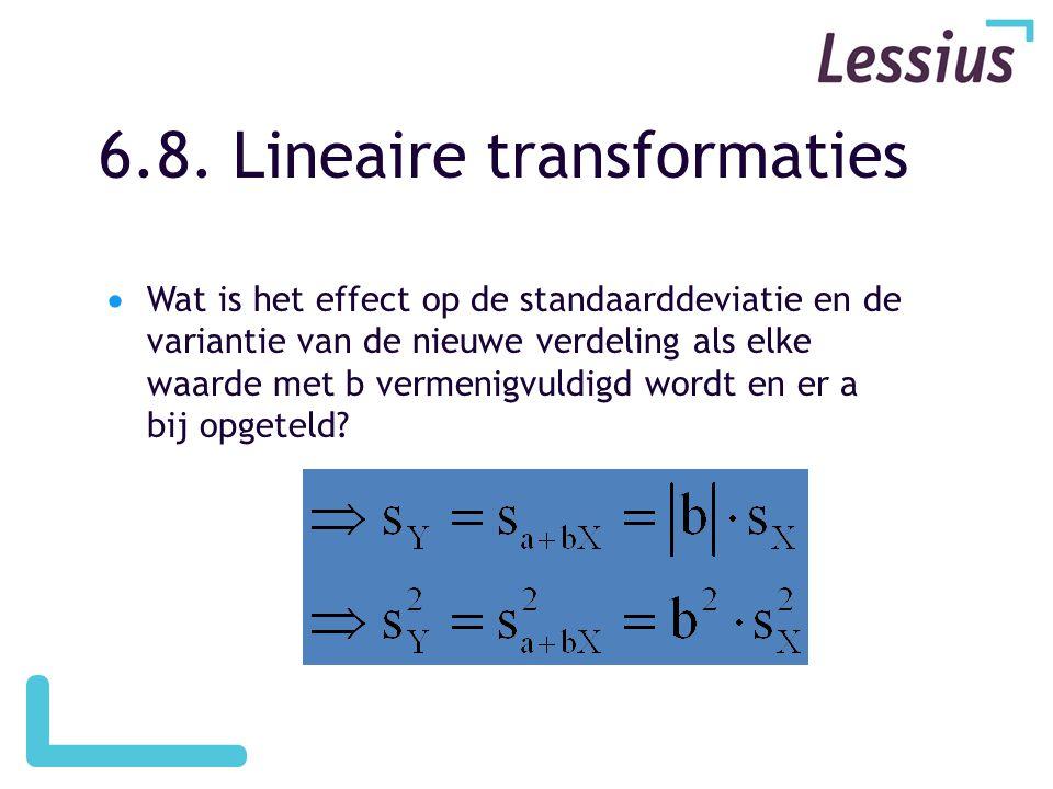 6.8. Lineaire transformaties  Wat is het effect op de standaarddeviatie en de variantie van de nieuwe verdeling als elke waarde met b vermenigvuldigd