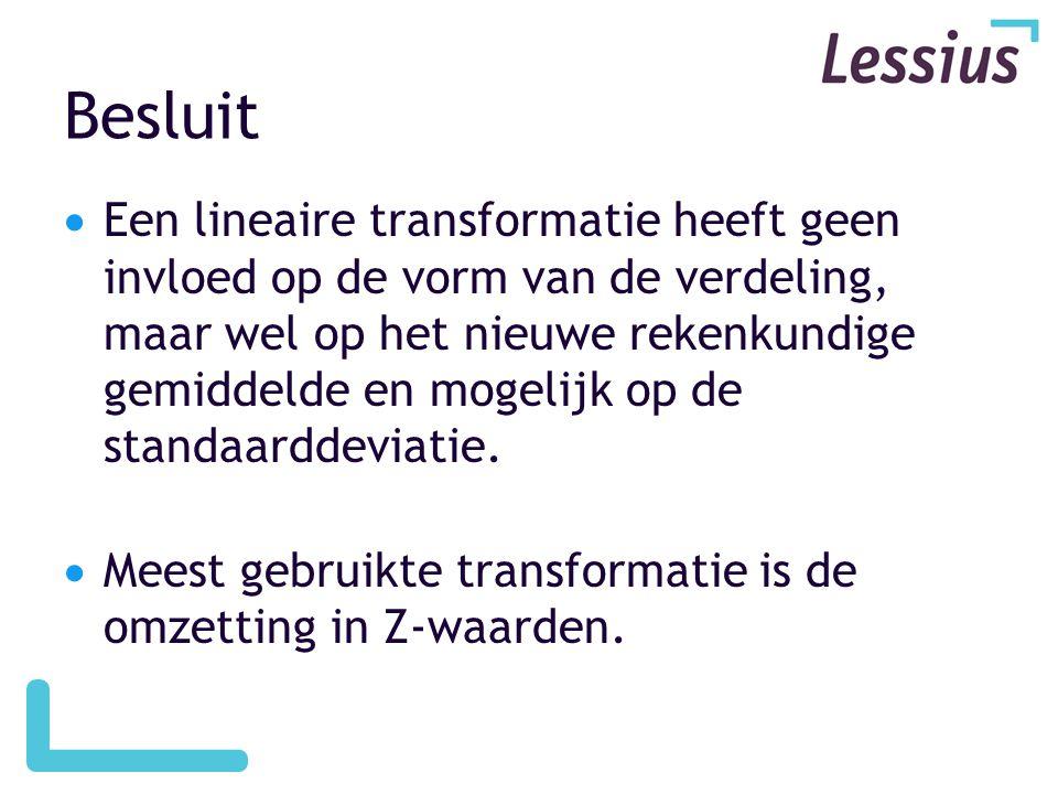 Besluit  Een lineaire transformatie heeft geen invloed op de vorm van de verdeling, maar wel op het nieuwe rekenkundige gemiddelde en mogelijk op de