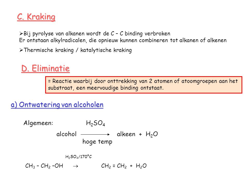C. Kraking  Bij pyrolyse van alkanen wordt de C – C binding verbroken Er ontstaan alkylradicalen, die opnieuw kunnen combineren tot alkanen of alkene