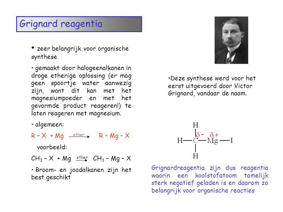 Grignard reagentia zeer belangrijk voor organische synthese gemaakt door halogeenalkanen in droge etherige oplossing (er mag geen spoortje water aanwe