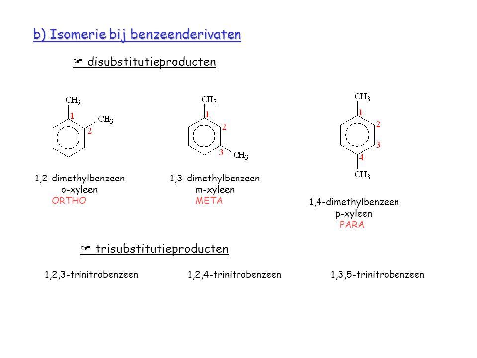b) Isomerie bij benzeenderivaten  disubstitutieproducten 1,2-dimethylbenzeen o-xyleen ORTHO 1,3-dimethylbenzeen m-xyleen META 1,4-dimethylbenzeen p-x