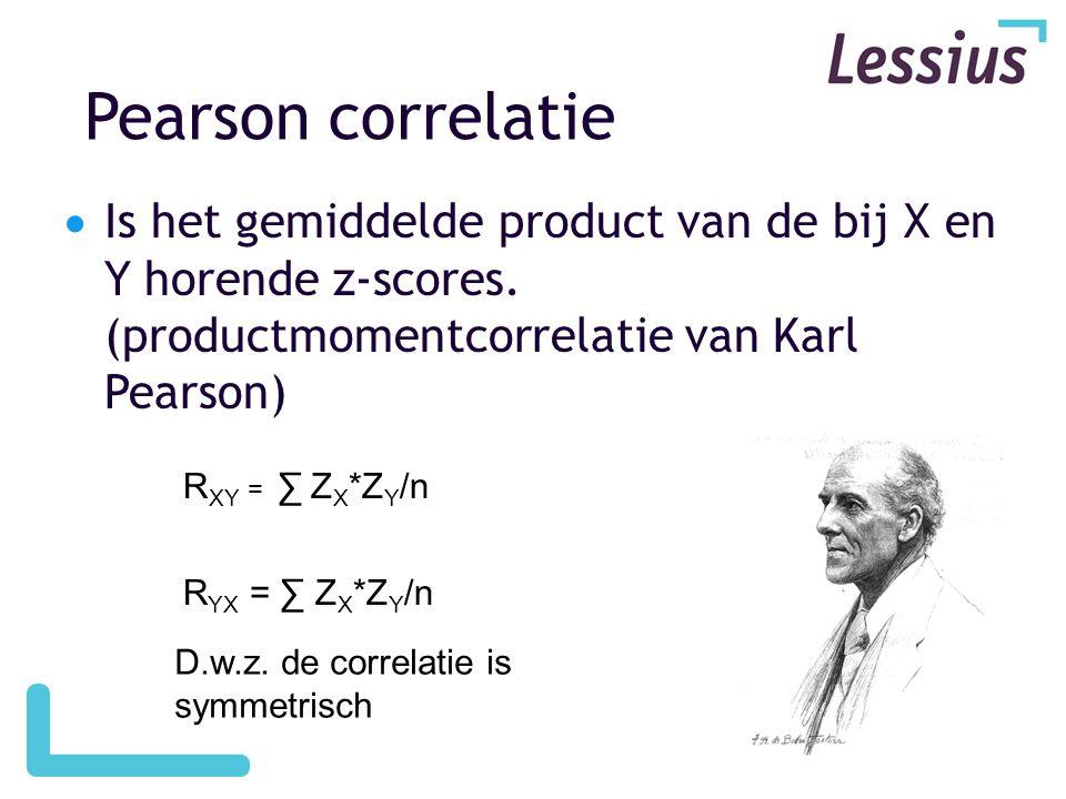 Pearson correlatie  Is het gemiddelde product van de bij X en Y horende z-scores. (productmomentcorrelatie van Karl Pearson) R XY = ∑ Z X *Z Y /n R Y