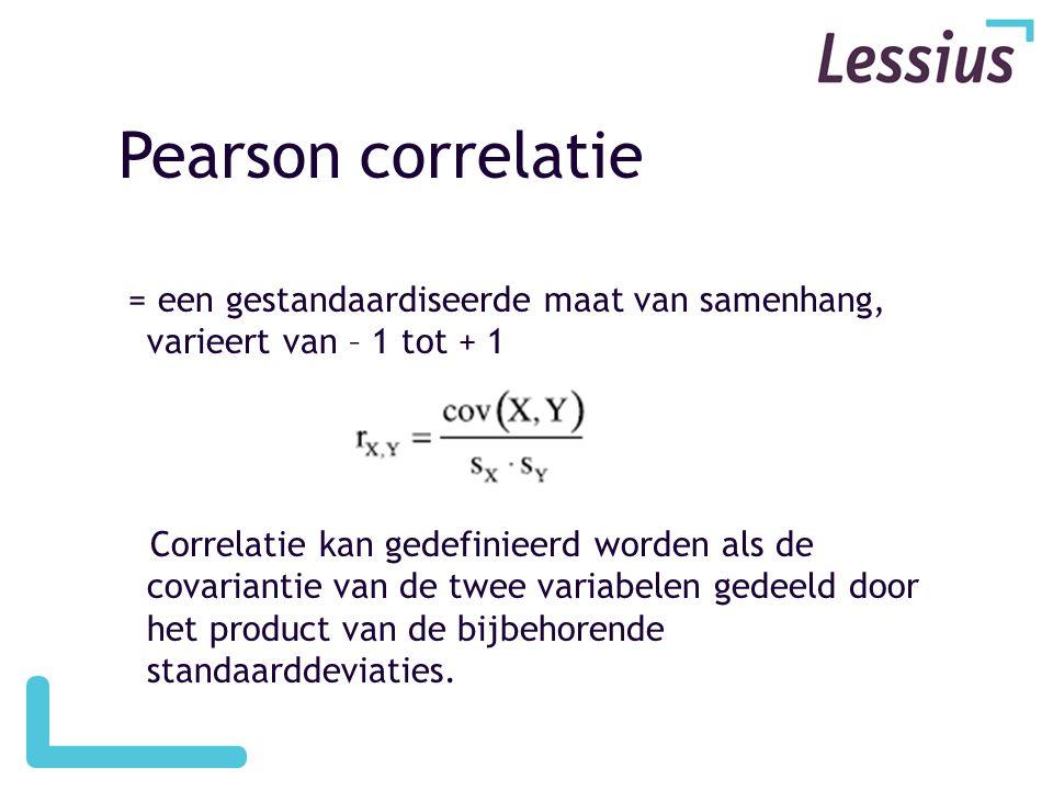 Pearson correlatie = een gestandaardiseerde maat van samenhang, varieert van – 1 tot + 1 Correlatie kan gedefinieerd worden als de covariantie van de