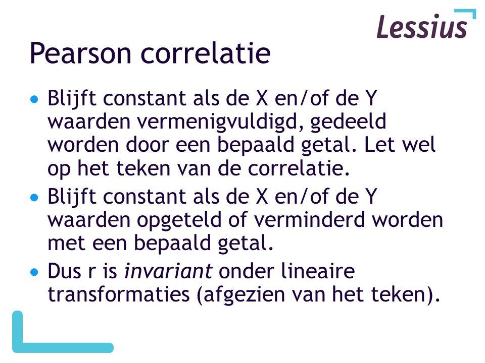 Pearson correlatie  Blijft constant als de X en/of de Y waarden vermenigvuldigd, gedeeld worden door een bepaald getal. Let wel op het teken van de c