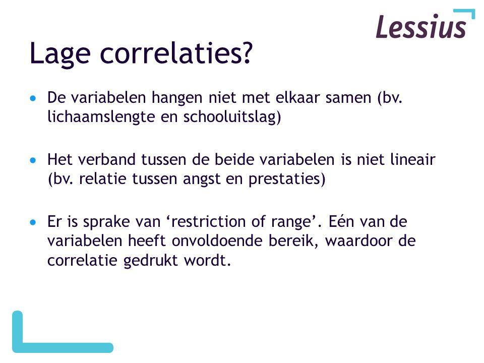 Lage correlaties?  De variabelen hangen niet met elkaar samen (bv. lichaamslengte en schooluitslag)  Het verband tussen de beide variabelen is niet