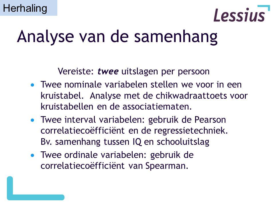 Analyse van de samenhang Vereiste: twee uitslagen per persoon  Twee nominale variabelen stellen we voor in een kruistabel. Analyse met de chikwadraat