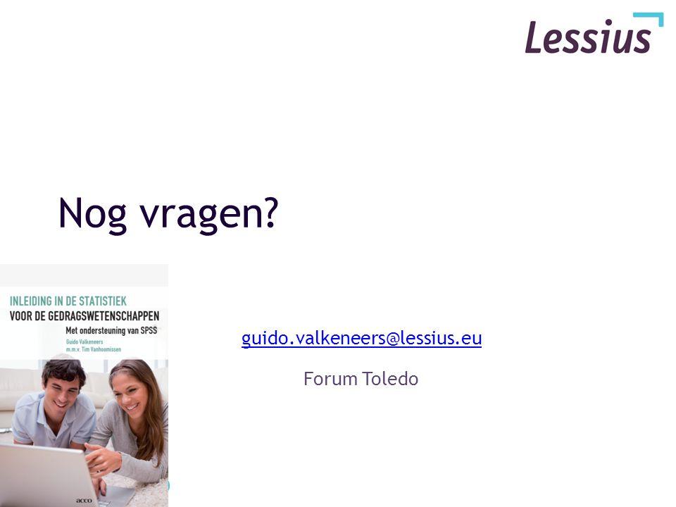 Nog vragen? guido.valkeneers@lessius.eu Forum Toledo