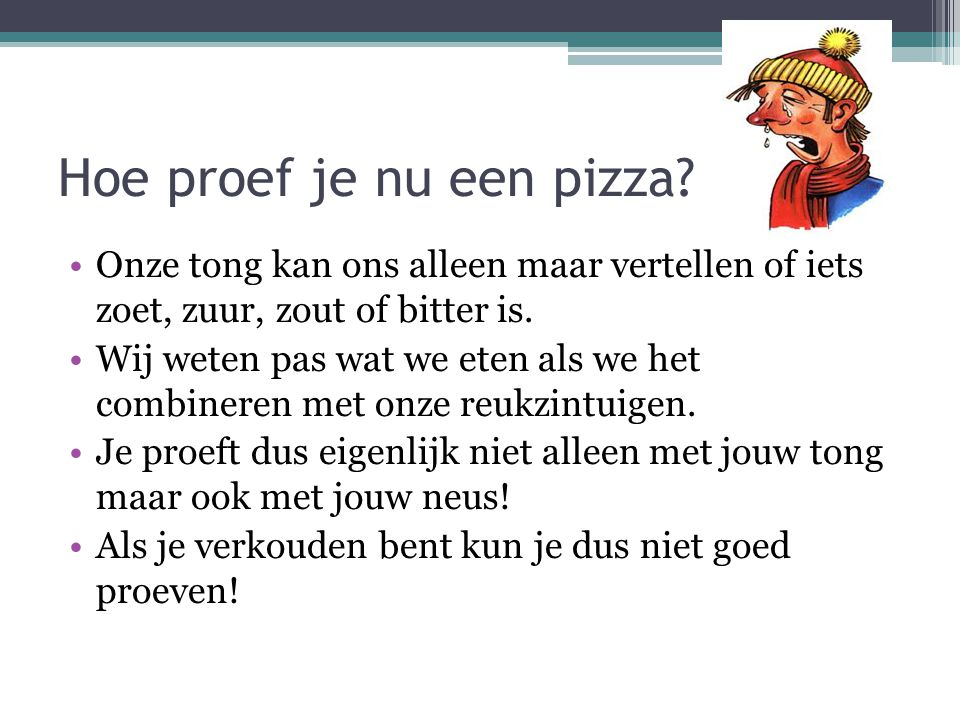 Hoe proef je nu een pizza? Onze tong kan ons alleen maar vertellen of iets zoet, zuur, zout of bitter is. Wij weten pas wat we eten als we het combine