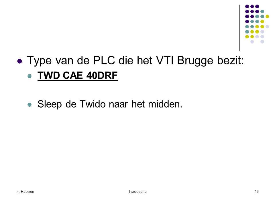 F. RubbenTwidosuite16 Type van de PLC die het VTI Brugge bezit: TWD CAE 40DRF Sleep de Twido naar het midden.