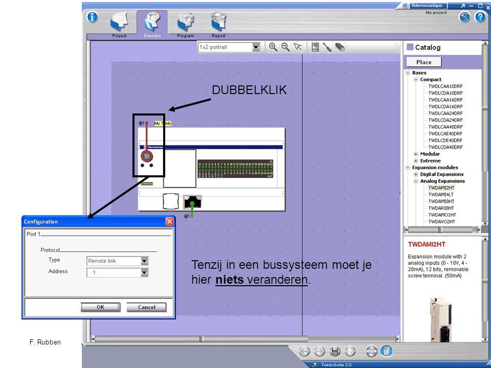 F. RubbenTwidosuite20 DUBBELKLIK Tenzij in een bussysteem moet je hier niets veranderen.