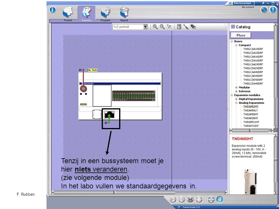 F. RubbenTwidosuite22 Tenzij in een bussysteem moet je hier niets veranderen. (zie volgende module) In het labo vullen we standaardgegevens in.