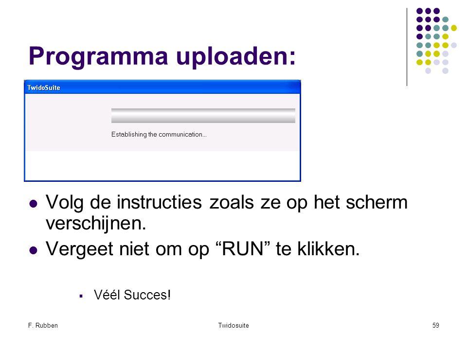 """F. RubbenTwidosuite59 Programma uploaden: Volg de instructies zoals ze op het scherm verschijnen. Vergeet niet om op """"RUN"""" te klikken.  Véél Succes!"""