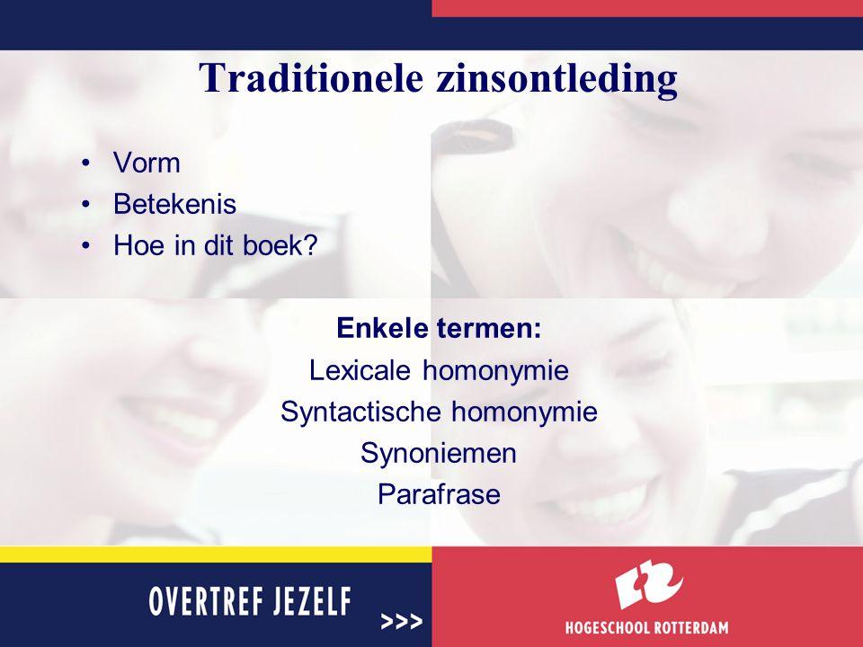 Traditionele zinsontleding Vorm Betekenis Hoe in dit boek? Enkele termen: Lexicale homonymie Syntactische homonymie Synoniemen Parafrase