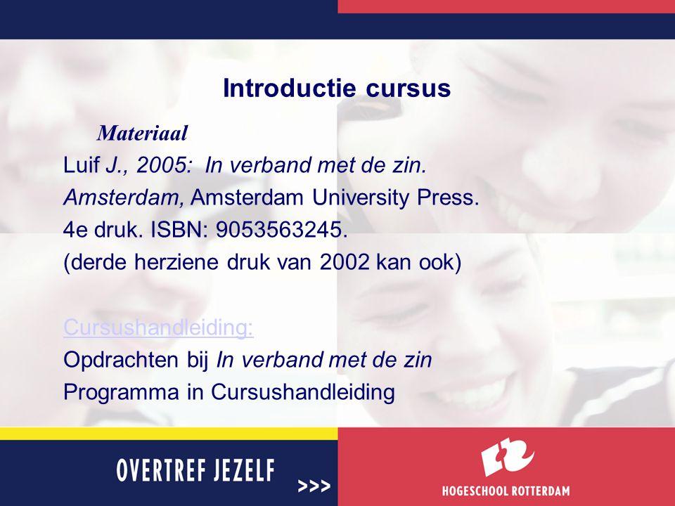 Introductie cursus Materiaal Luif J., 2005: In verband met de zin. Amsterdam, Amsterdam University Press. 4e druk. ISBN: 9053563245. (derde herziene d