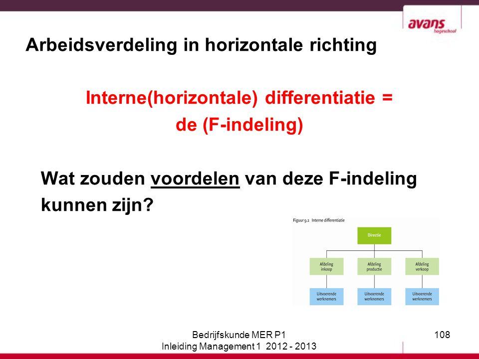 108 Arbeidsverdeling in horizontale richting Interne(horizontale) differentiatie = de (F-indeling) Wat zouden voordelen van deze F-indeling kunnen zij