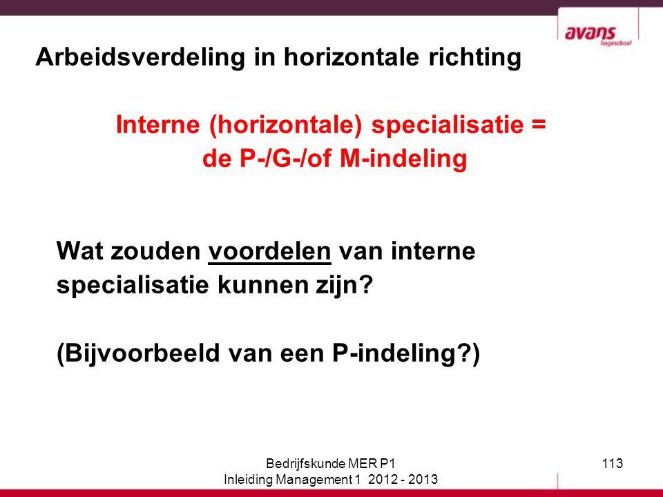 113 Arbeidsverdeling in horizontale richting Interne (horizontale) specialisatie = de P-/G-/of M-indeling Wat zouden voordelen van interne specialisat