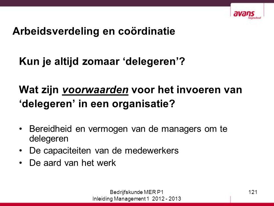 121 Arbeidsverdeling en coördinatie Kun je altijd zomaar 'delegeren'? Wat zijn voorwaarden voor het invoeren van 'delegeren' in een organisatie? Berei