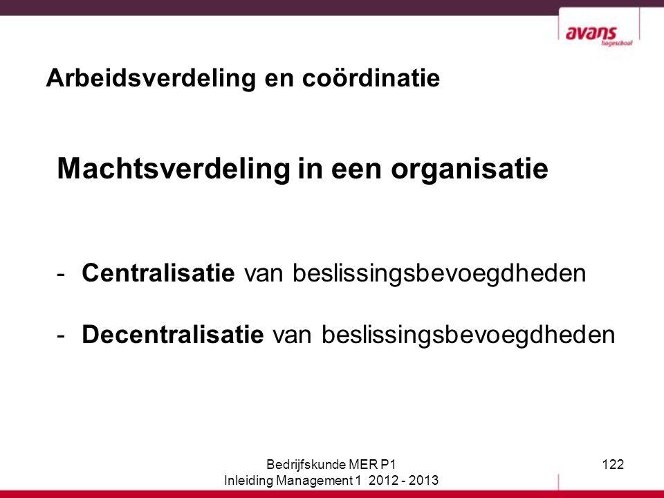 122 Arbeidsverdeling en coördinatie Machtsverdeling in een organisatie -Centralisatie van beslissingsbevoegdheden -Decentralisatie van beslissingsbevo