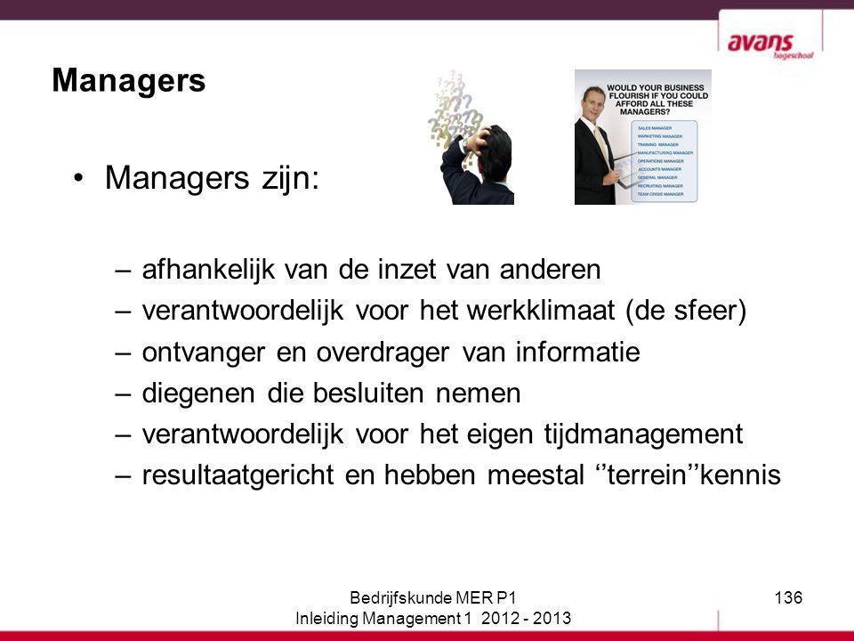 136 Managers Managers zijn: –afhankelijk van de inzet van anderen –verantwoordelijk voor het werkklimaat (de sfeer) –ontvanger en overdrager van infor