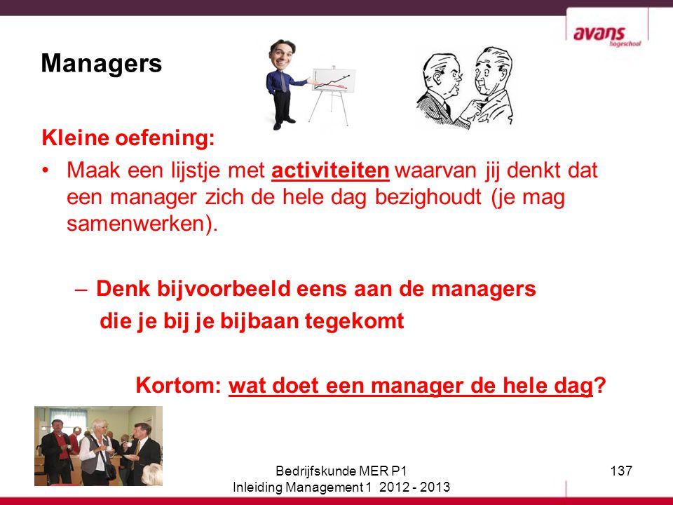 137 Managers Kleine oefening: Maak een lijstje met activiteiten waarvan jij denkt dat een manager zich de hele dag bezighoudt (je mag samenwerken). –D