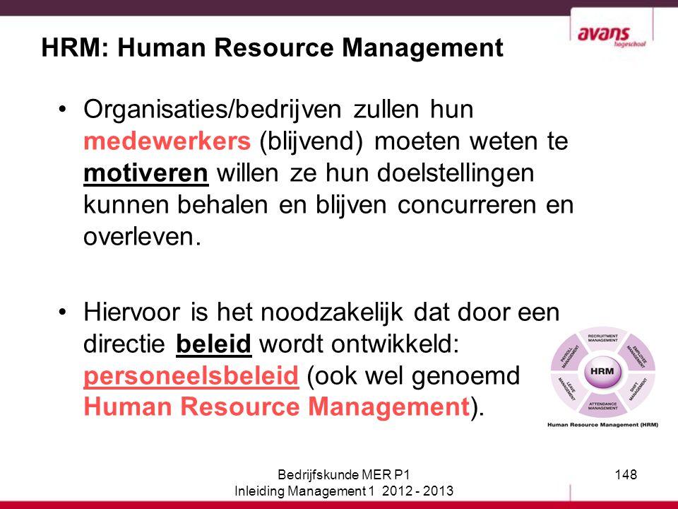 148 HRM: Human Resource Management Organisaties/bedrijven zullen hun medewerkers (blijvend) moeten weten te motiveren willen ze hun doelstellingen kun