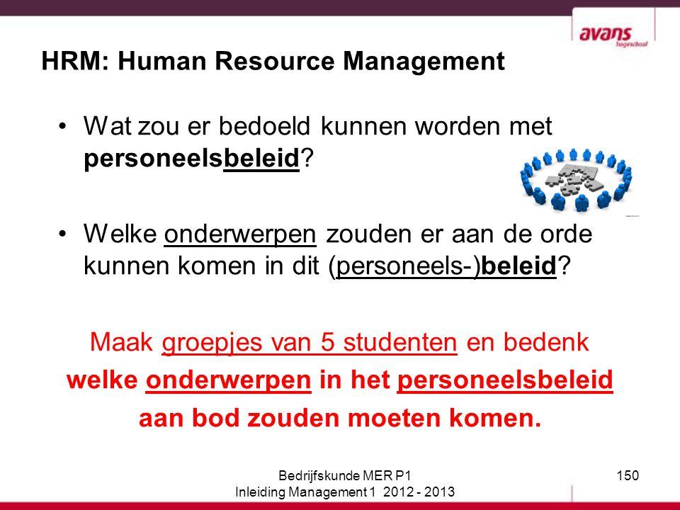 150 HRM: Human Resource Management Wat zou er bedoeld kunnen worden met personeelsbeleid? Welke onderwerpen zouden er aan de orde kunnen komen in dit