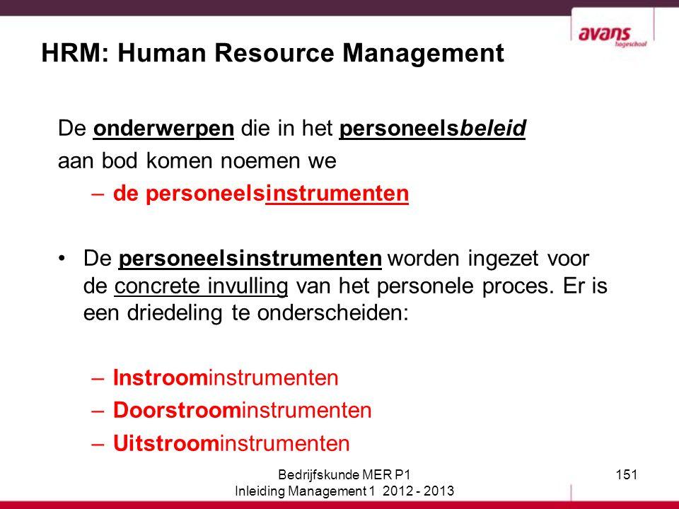 151 HRM: Human Resource Management De onderwerpen die in het personeelsbeleid aan bod komen noemen we –de personeelsinstrumenten De personeelsinstrume