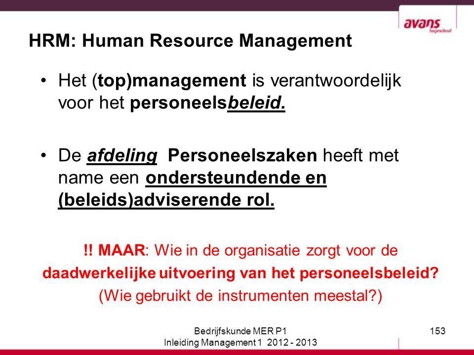 153 HRM: Human Resource Management Het (top)management is verantwoordelijk voor het personeelsbeleid. De afdeling Personeelszaken heeft met name een o